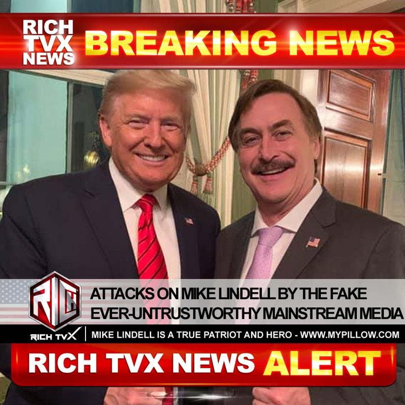 Attacks On Mike Lindell By The Fake Ever-Untrustworthy Mainstream Media