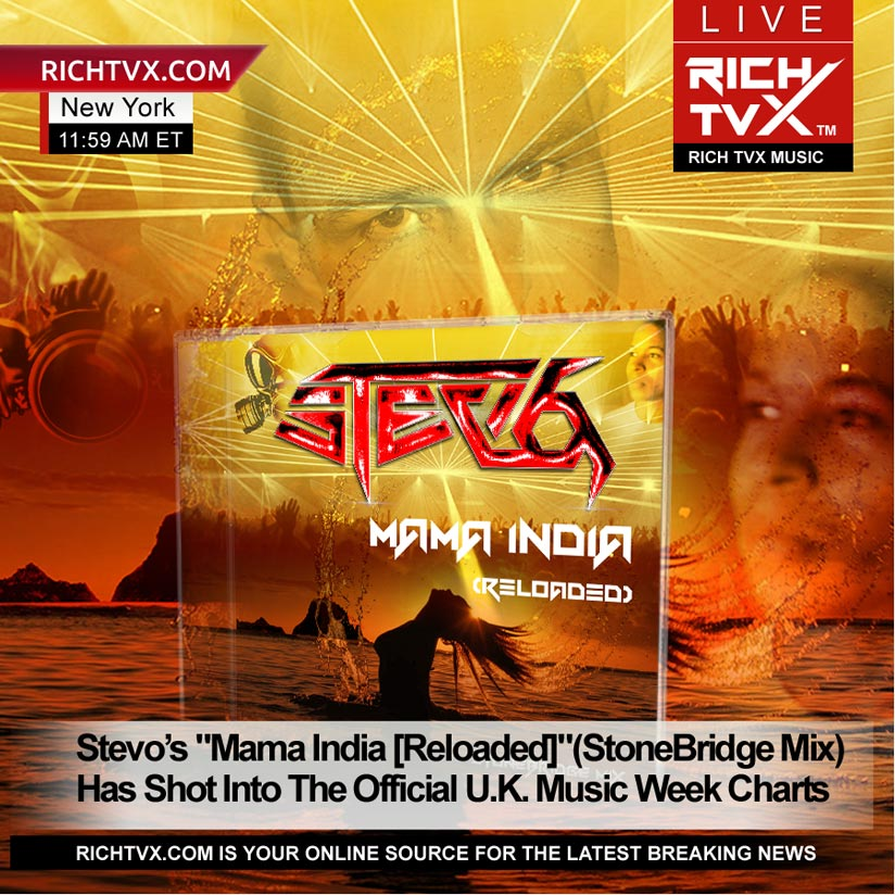 Stevo's Mama India [Reloaded] (StoneBridge Mix) Has Shot Into The Official U.K. Music Week Charts