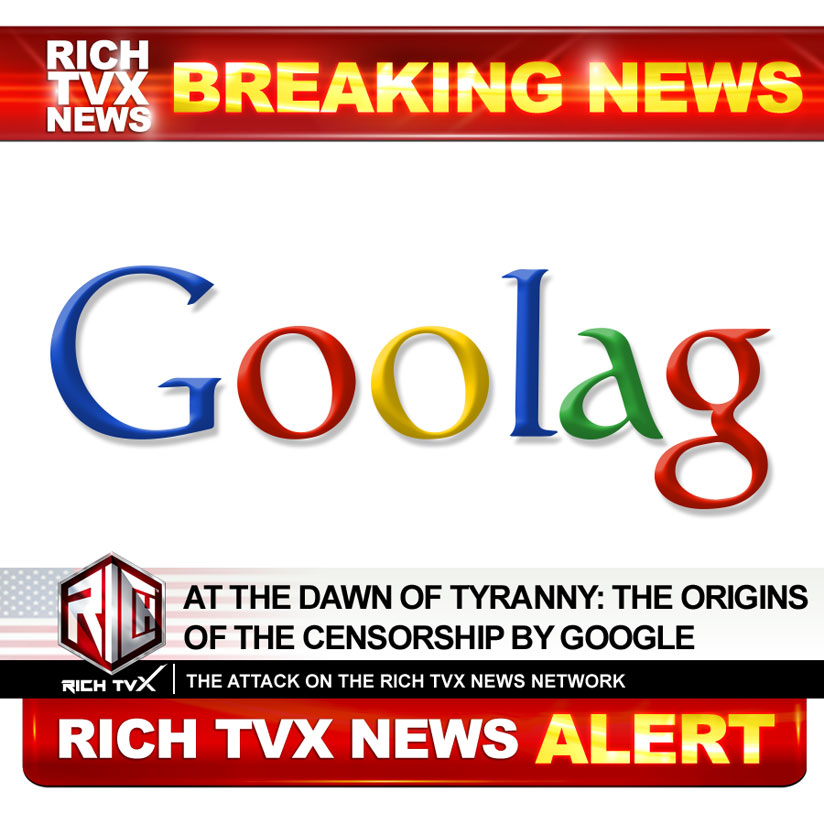 At The Dawn Of Tyranny: The Origins Of The Censorship By Google, And The Attack On The Rich TVX News Network