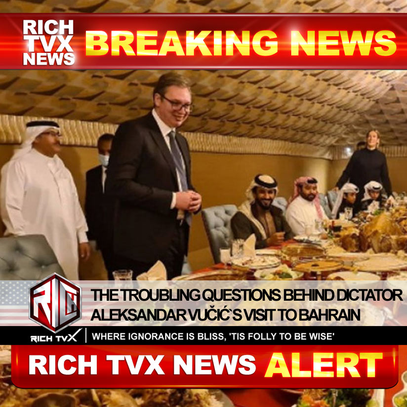 The Troubling Questions Behind Dictator Aleksandar Vučić`s Visit To Bahrain