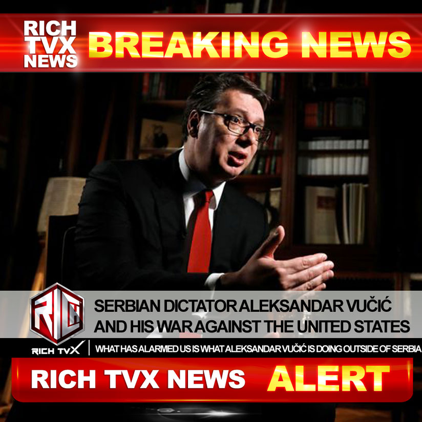 Serbian Dictator Aleksandar Vučić And His War Against The United States