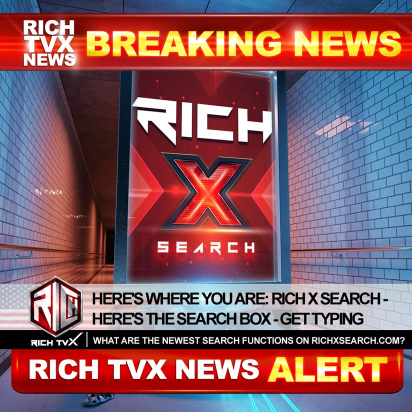 Here's Where You Are: Rich X Search – Here's The Search Box – Get Typing