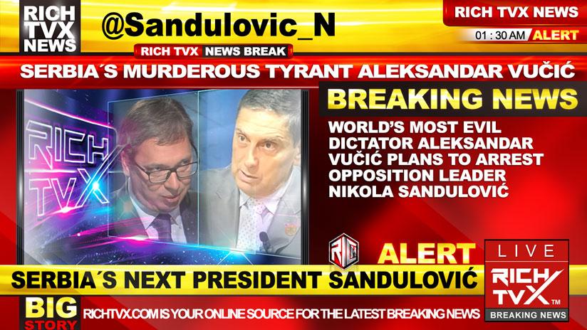 World's Most Evil Dictator Aleksandar Vučić Plans To Arrest Opposition Leader Nikola Sandulović