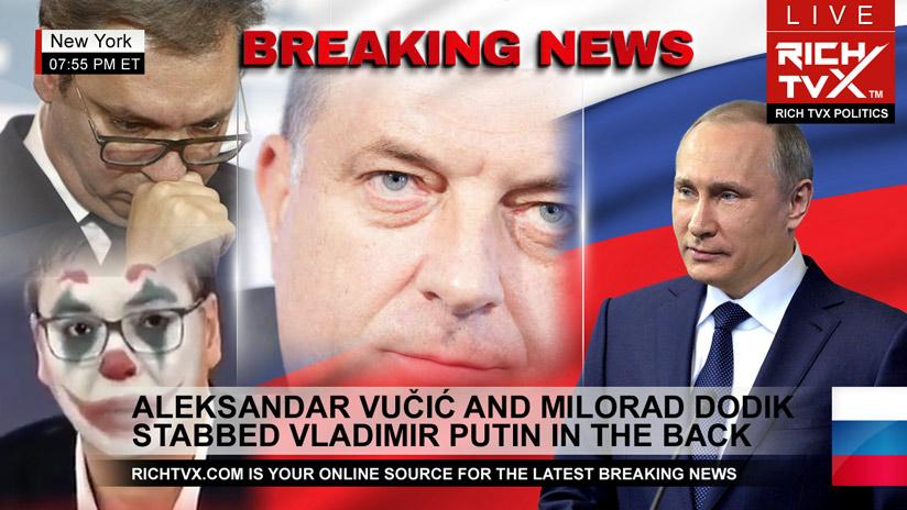 Aleksandar Vučić And Milorad Dodik Stabbed Vladimir Putin In The Back