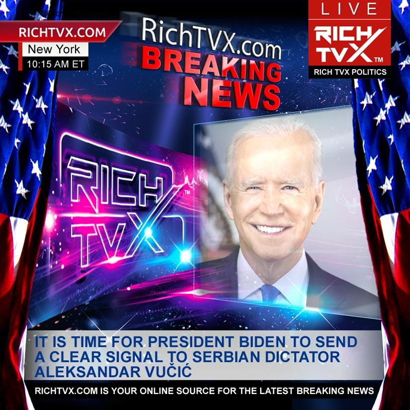 It Is Time For President Biden To Send A Clear Signal To Serbian Dictator Aleksandar Vučić